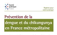 Prévention de la dengue et du chikungunya en France métropolitaine - Repères pour votre pratique. Mis à jour 2018
